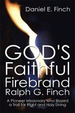 God's Faithful Firebrand Ralph G. Finch: A Pioneer Missionary Who Blazed a Trail
