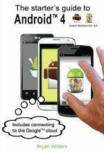 The Starter's Guide to Android 4 by Bryan Winters (2013, Paperback)
