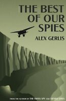 The Best of Our Spies by Gerlis, Alex
