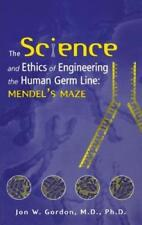 The Science and Ethics of Engineering the Human Germ Line: Mendel's Maze: New