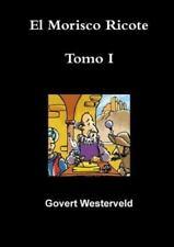 El Morisco Ricote. Tomo I. by Govert Westerveld (2014, Paperback)