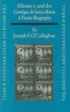 Alfonso X and the Cantigas De Santa Maria: A Poetic Biography (Medieval Mediterr
