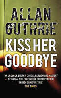 Very Good Guthrie, Allan, Kiss Her Goodbye, Paperback, Book