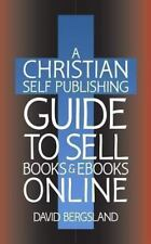A Christian Self Publishing Guide to Sell Books and Ebooks Online by David...