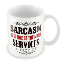 SARCASM Just one of the many services I provide MUG Funny Gift coffee cup 138
