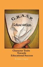 G. R. A. S. P. Education : Character Traits Towards Educational Success by...