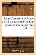 Lettre d'un Jesuite de Rome a M. Bellart, Conseiller d'Etat Pres la Cour...