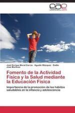 Fomento de la Actividad Fisica y La Salud Mediante La Educacion Fisica (Paperbac