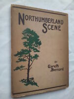 GARETH BERNARD.NORTHUMBERLAND SCENE.1ST H/B 1946,B/W ILLS ,POEMS MAP,NEWCASTLE