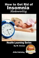 How to Get Rid of Insomnia Naturally by M. Usman and John Davidson (2015,...