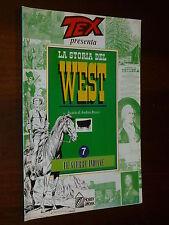 TEX Presenta : La Storia del West  N° 7  Ed. HOBBY & WORK - EDICOLA !!