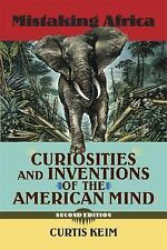 Mistaking Africa : Curiosities and Inventions of the American Mind by Curtis...