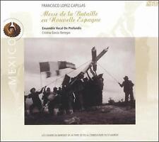 FRANCISCO LOPEZ CAPILLAS: MESSE DE LA BATAILLE EN NOUVELLE ESPAGNE NEW CD