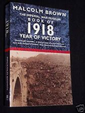 The Imperial War Museum Book of 1918: Year of Victory - Great War, WWI History