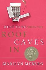 What to Do When the Roof Caves In : Woman-to-Woman Advice for Tackling Life's...