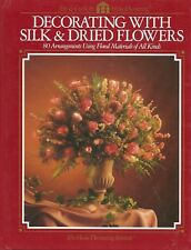 Decorating With Silk & Dried Flowers 80 Arrangements Using Floral Materials