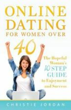 Online Dating For Women Over 40: The Hopeful Woman's 10 Step Guide to Enjoyment