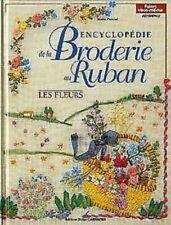 ENCYCLOPEDIE DE LA BRODERIE AU RUBAN - LES FLEURS - LIVRE LOISIRS CREATIFS