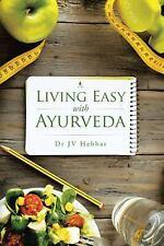 Living Easy with Ayurveda by J. V. Hebbar (2015, Paperback)