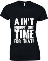 Ain't Nobody Got Time for That, Ladies Printed T-Shirt, Casual Tee Shirt Women