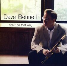 Dave Bennett - Don't Be That Way [New CD]
