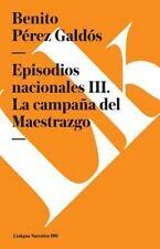 Episodios Nacionales III. la Campaña Del Maestrazgo by Benito Pérez Galdós...