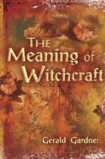 Meaning of Witchcraft: By Gerald Brosseau Gardner