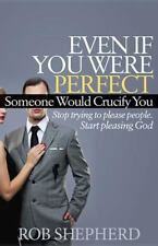 Even If You Were Perfect, Someone Would Crucify. 9781614485131 by Shepherd, Rob