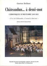 LIVRE 28 CHATEAUDUN A DEMI MOT GASTON BRILLANT CHRONIQUES HISTOIRE LOCALE 197 P