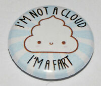 I'M NOT A CLOUD I'M A FART 25MM/1 INCH BUTTON BADGE CUTE KAWAII RUDE HUMOUR