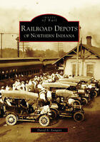 Railroad Depots of Northern Indiana [Images of Rail] [IN] [Arcadia Publishing]