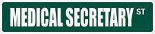 "*Aluminum* Medical Secretary 4"" x 18"" Metal Novelty Street Sign  SS 2573"