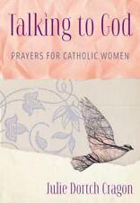 Talking to God : Prayers for Catholic Women by Julie Dortch Cragon (2016,...