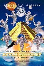NEW Moctezuma Tenochtitlan Apple Starship: Book 1 Cats, Dogs and Kids