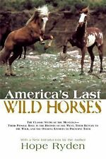 America's Last Wild Horses: The Classic Study of the Mustangs by Hope Ryden