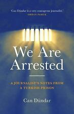 We Are Arrested : A Journalist's Notes from a Turkish Prison by Can Dündar...