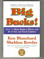 BIG BUCKS! ~ Ken Blanchard ~ HOW TO MAKE SERIOUS MONEY FOR BOTH YOU AND YOUR COM