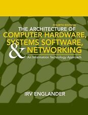 The Architecture of Computer Hardware and System Software : An Information Techn