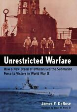 Unrestricted Warfare: How a New Breed of Officers Led the Submarine Force to Vic