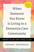 WHEN SOMEONE YOU KNOW IS LIVING IN A DEMENTIA CARE COMMUNITY - WONDERLIN, RACHAE