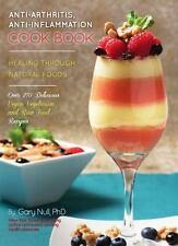 Anti-Arthritis, Anti-Inflammation Cookbook: Healing Through Natural Foods