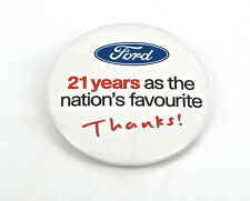 NEW FORD 21 YEARS AS THE NATIONS FAVOURITE THANKS ! PIN BADGE Escort Fiesta