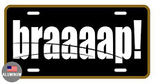 LICENSE PLATE BRAAAAP! DURABLE ALUMINUM HIGH QUALITY FULL COLOR GLOSSY LP#058