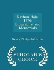 Nathan Hale 1776 Biography Memorials - Scholar's Choice Edi by Johnston Henry Ph