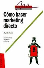 Como Hacer Marketing Directo: Secretos Para la Pequena Empresa by Mark Bacon...