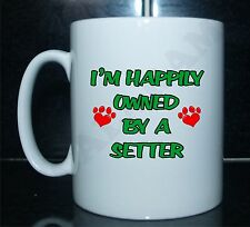I'M HAPPILY OWNED BY A SETTER PRINTED MUG - GIFT PRESENT DOG PUPPY