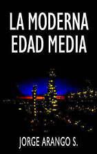 NEW La Moderna Edad Media (Spanish Edition) by Jorge Arango