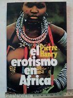 El Erotismo en Africa Pierre Hanry Editions Barcelona 1973 Siglo XX Libro Usado