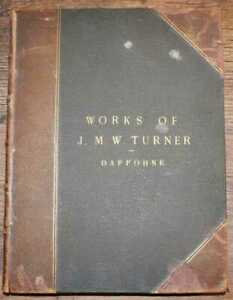 Art: 1877 Works of J M W Turner R A with A Biographical Sketch & Critical Notes