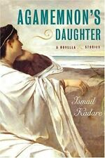 NEW - Agamemnon's Daughter: A Novella and Stories by Kadare, Ismail